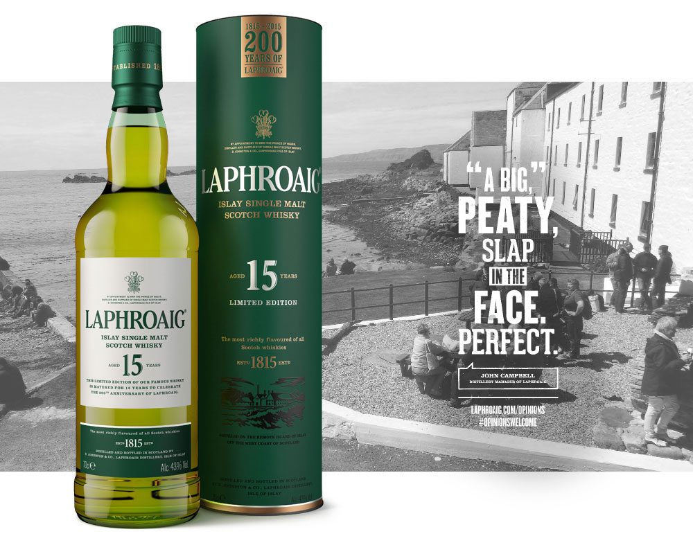 Laphroaig – Like a big, peaty slap in the Face. Perfect.